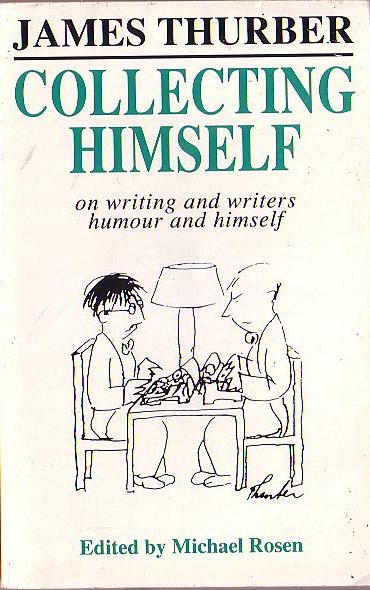 James Thurber COLLECTING HIMSELF (on writing and writers